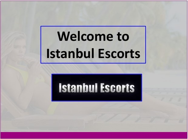 Welcome to Istanbul escorts site